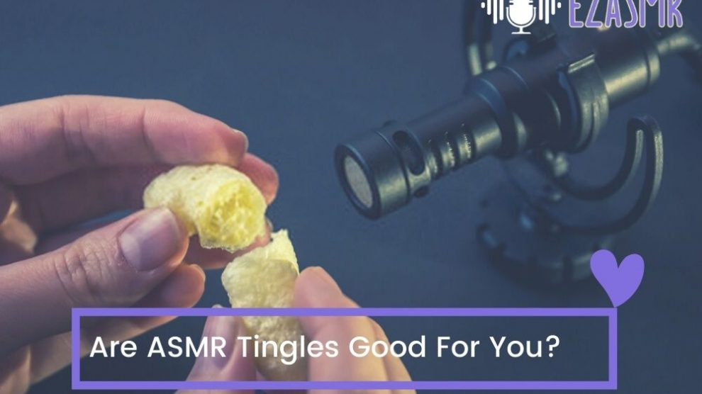 Are ASMR Tingles Good, Bad, Dangerous for you